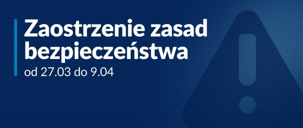 Zaostrzenie zasad bezpieczeństwa od 27.03. do 9.04.