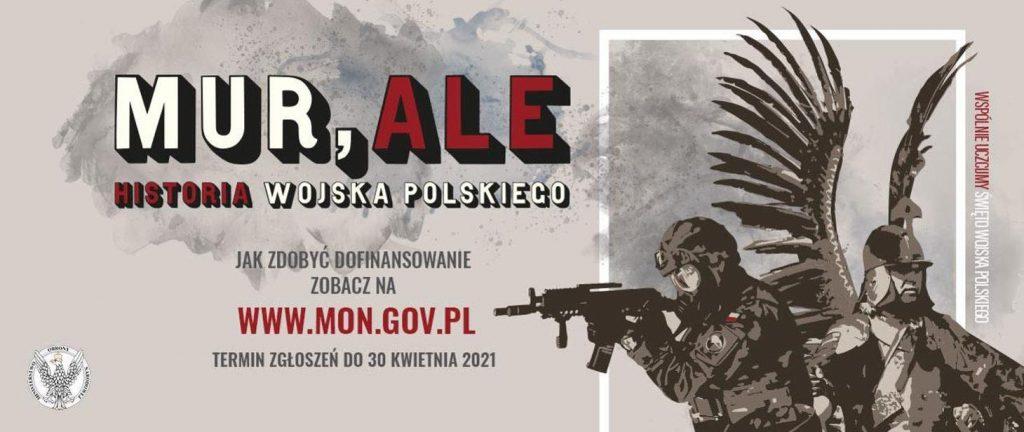 """Plakat konkursowy """"MUR,ALE HISTORIA WOJSKA POLSKIEGO"""".Wnioski należy składać do 30 kwietnia 2021 r. Realizacja zadań planowana jest od 21 czerwca do 30 listopada 2021 r."""