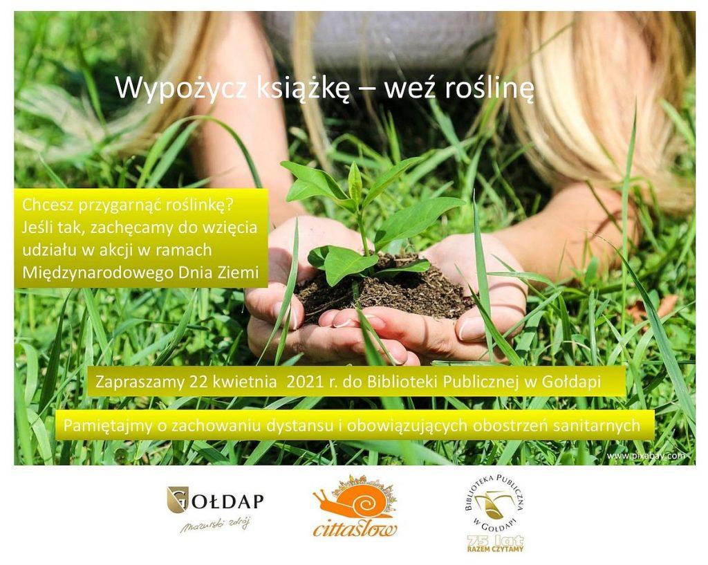 Wypożycz książkę - weź roślinę Chcesz przygarnąć roślinkę? Jeśli tak, zachęcamy do wzięcia udziału w akcji w ramach Międzynarodowego Dnia Ziemi Zapraszamy 22 kwietnia 2021 r. do Biblioteki Publicznej w Gołdapi Pamiętajmy o zachowaniu dystansu i obowiązujących obostrzeń sanitarnych