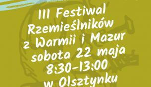 III Festiwal Rzemieślników Warmii i Mazur , który odbędzie się, na Targowisku Miejskim w Olsztynku, przy ul. Kościuszki 6D w, najbliższą sobotę 22 Maja od 8:30 do 13:00