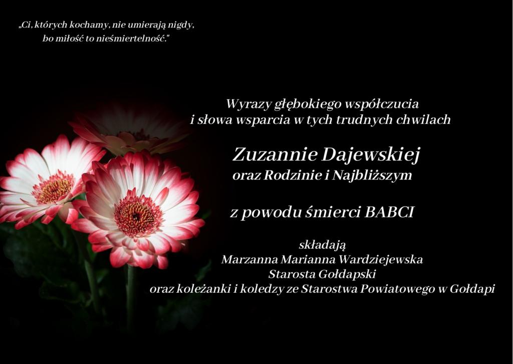 Wyrazy głębokiego współczucia i słowa wsparcia w tych trudnych chwilach     Zuzannie Dajewskiej oraz Rodzinie i Najbliższym  z powodu śmierci BABCI  składają Marzanna Marianna Wardziejewska Starosta Gołdapski oraz koleżanki i koledzy ze Starostwa Powiatowego w Gołdapi